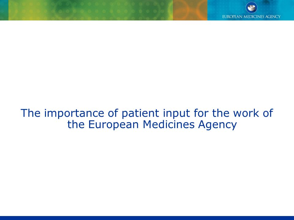 The importance of patient input for the work of the European Medicines Agency