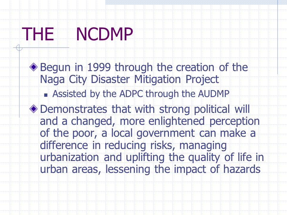 THE NCDMPBegun in 1999 through the creation of the Naga City Disaster Mitigation Project. Assisted by the ADPC through the AUDMP.