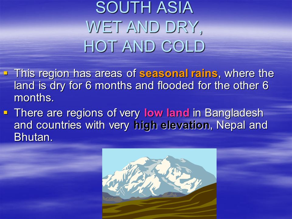 SOUTH ASIA WET AND DRY, HOT AND COLD