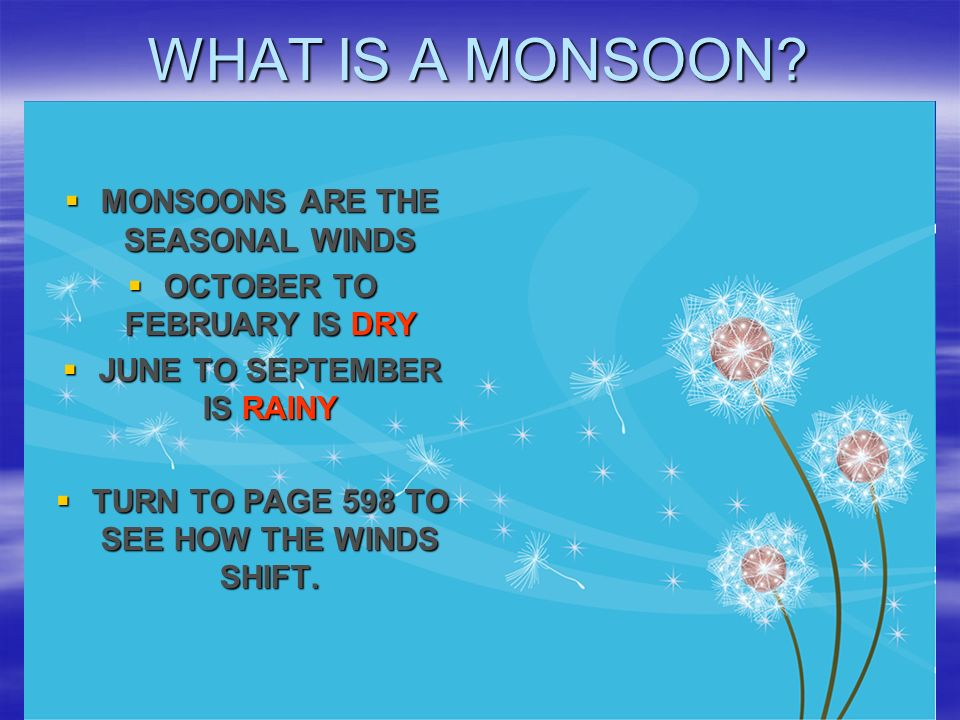 WHAT IS A MONSOON MONSOONS ARE THE SEASONAL WINDS