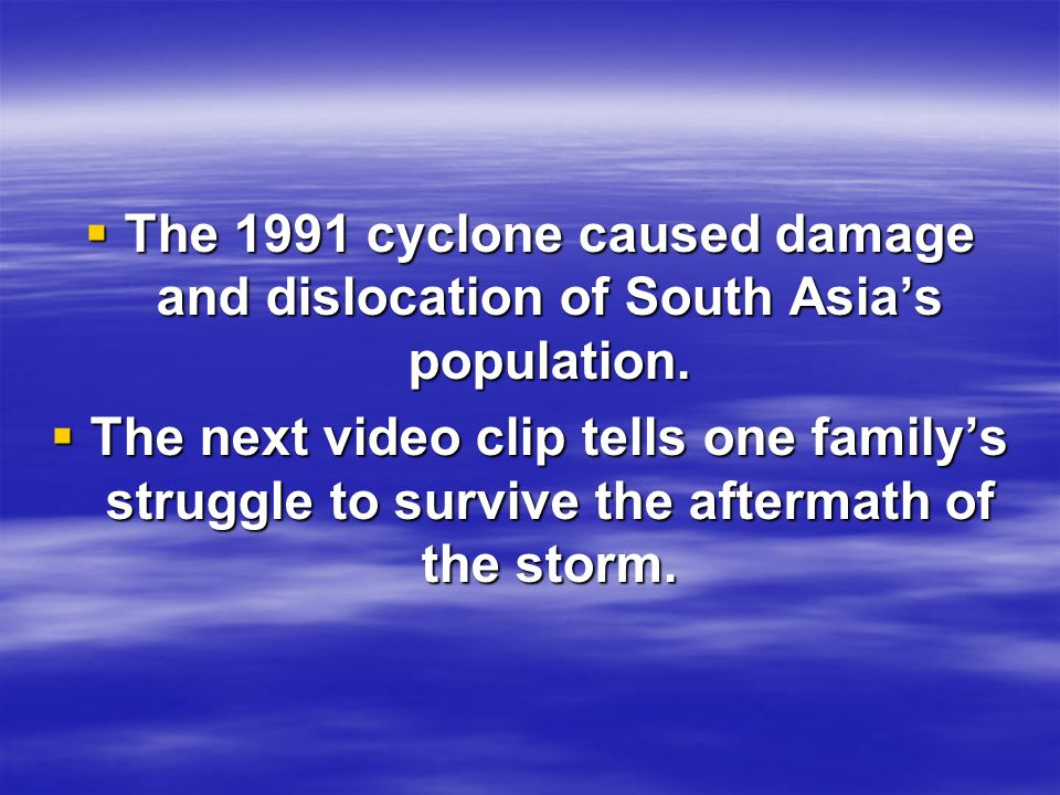 The 1991 cyclone caused damage and dislocation of South Asia's population.