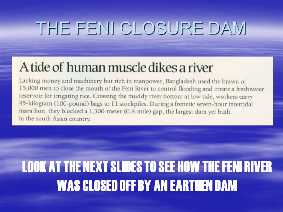 THE FENI CLOSURE DAM LOOK AT THE NEXT SLIDES TO SEE HOW THE FENI RIVER