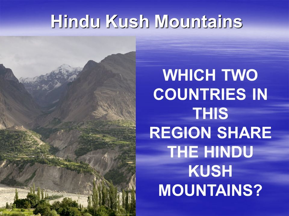 WHICH TWO COUNTRIES IN THIS REGION SHARE THE HINDU KUSH