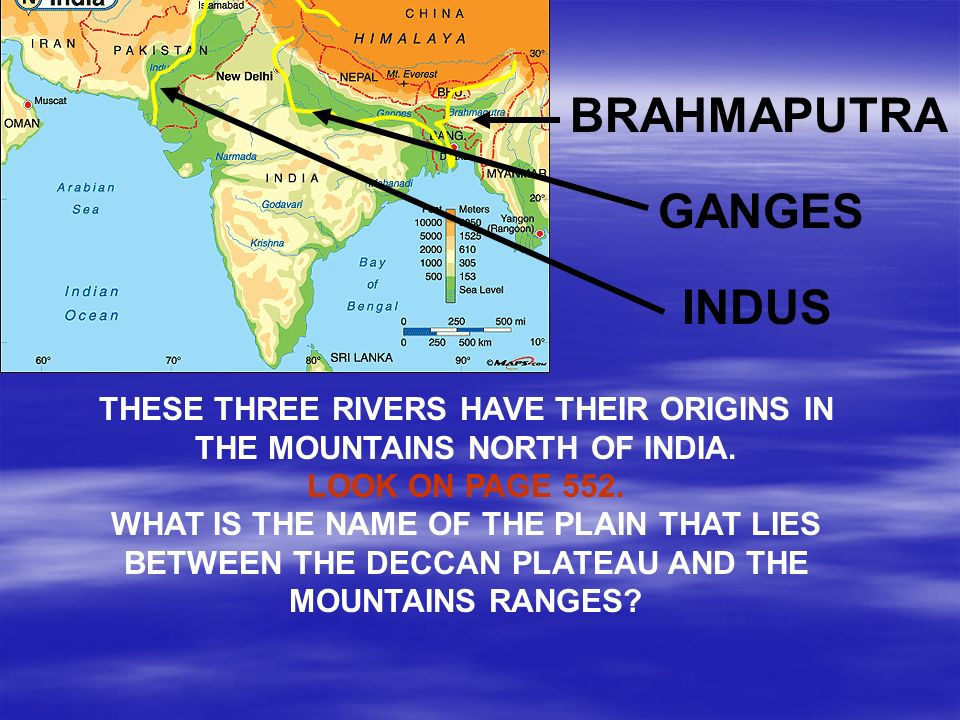 THESE THREE RIVERS HAVE THEIR ORIGINS IN THE MOUNTAINS NORTH OF INDIA.