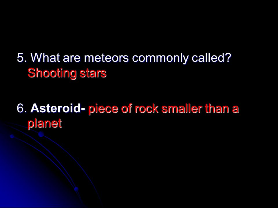 5. What are meteors commonly called Shooting stars