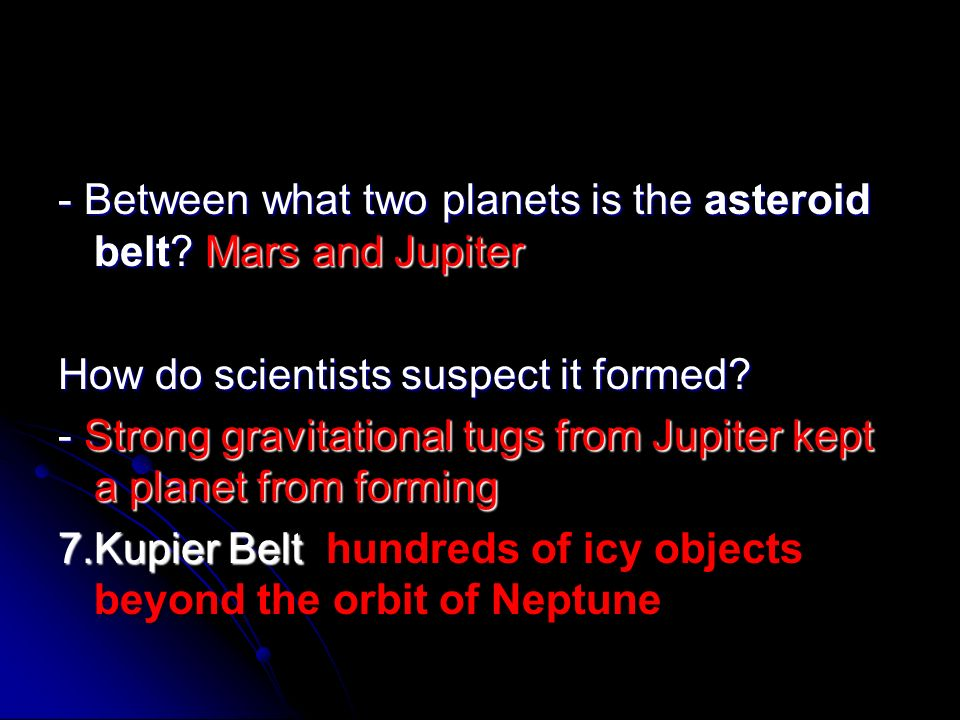 - Between what two planets is the asteroid belt Mars and Jupiter