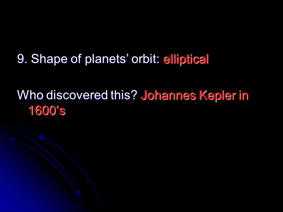 9. Shape of planets' orbit: elliptical