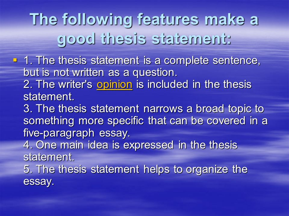 features of a good thesis statement Your thesis answers the question, so to construct a decent thesis statement,  state your opinion, make a point, take a stand, have a slant, and provide perspe.