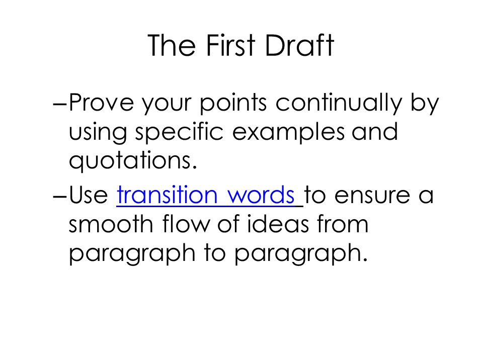 The First Draft Prove your points continually by using specific examples and quotations.