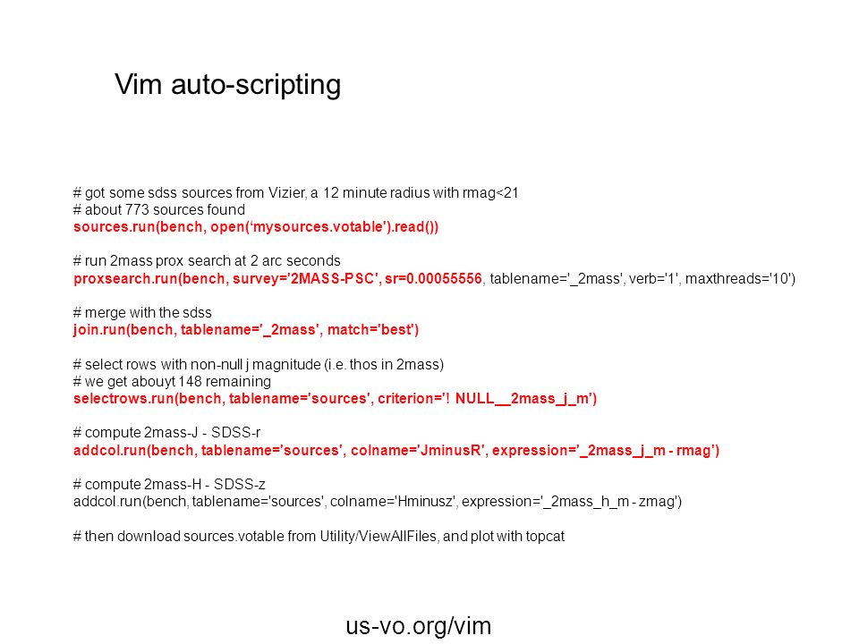 Vim auto-scripting # got some sdss sources from Vizier, a 12 minute radius with rmag<21. # about 773 sources found.