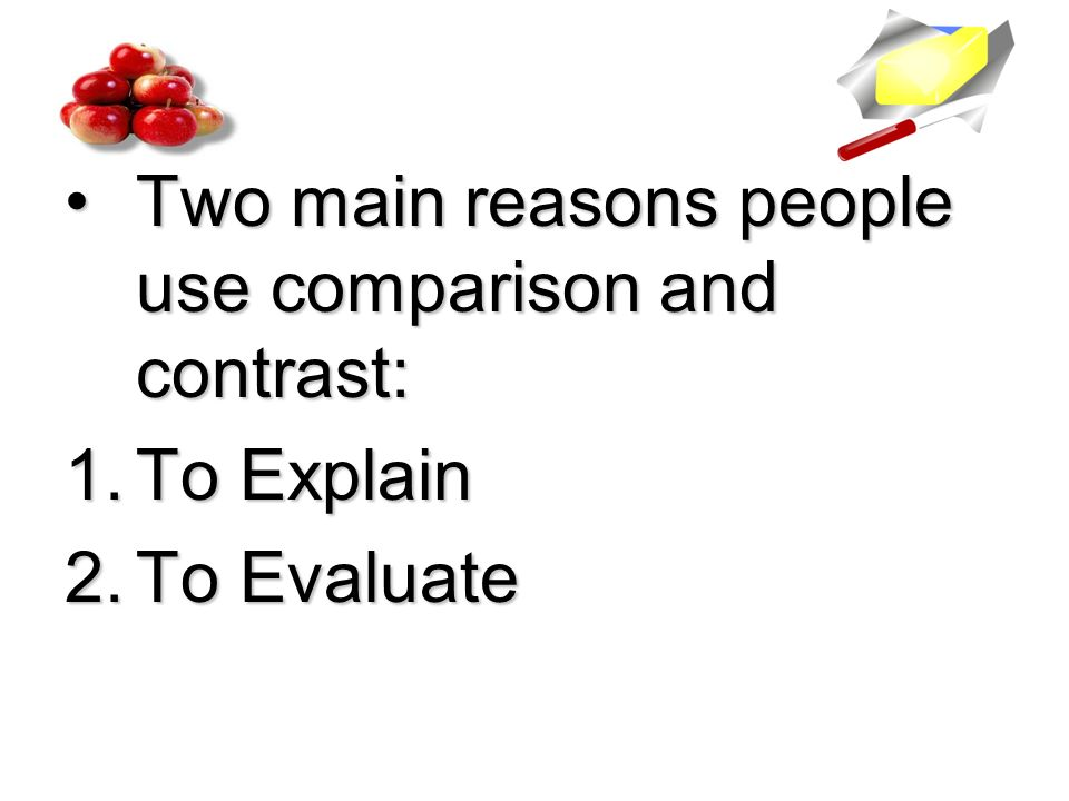 compare and contrast essay ppt video online 4 two main reasons people use comparison and contrast