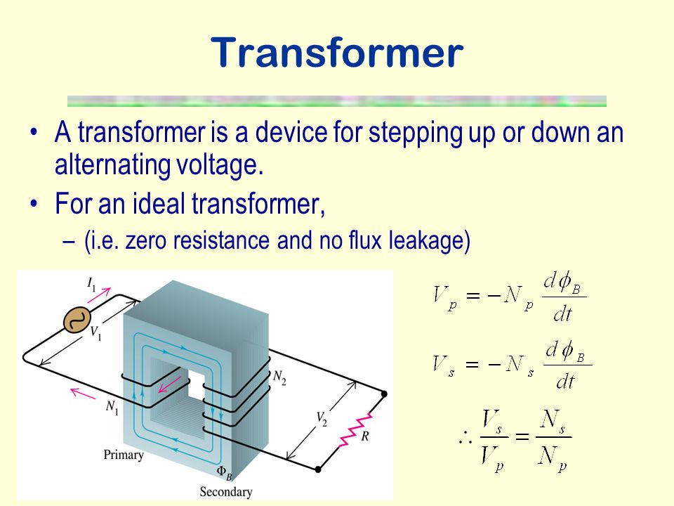 Transformer A transformer is a device for stepping up or down an alternating voltage. For an ideal transformer,