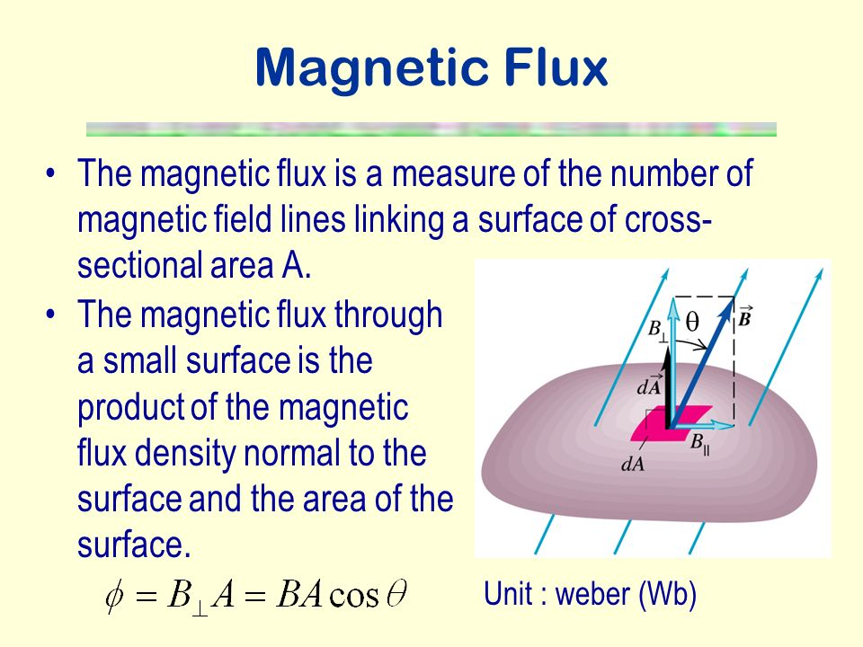 Magnetic Flux The magnetic flux is a measure of the number of magnetic field lines linking a surface of cross-sectional area A.