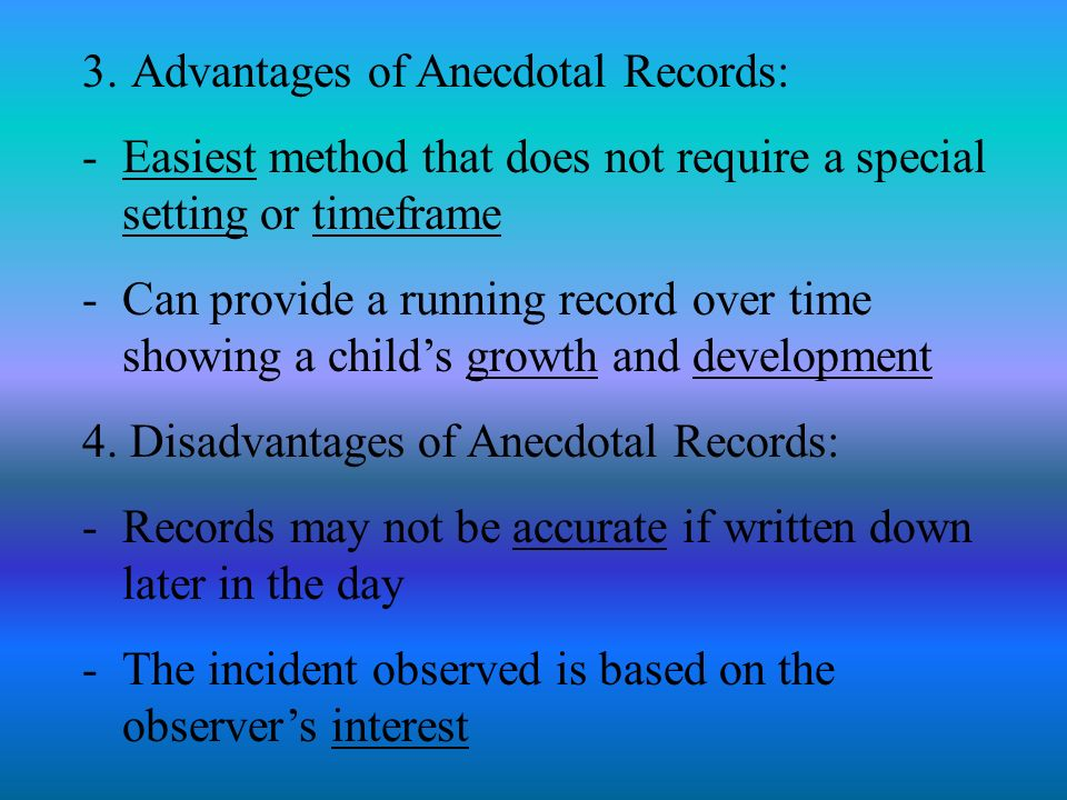 anecdotal record advantages Note: these anecdotal records were based on the math lesson that i taught, so i have reposted my math lesson which specifies the grade level, content, objectives and assessment.