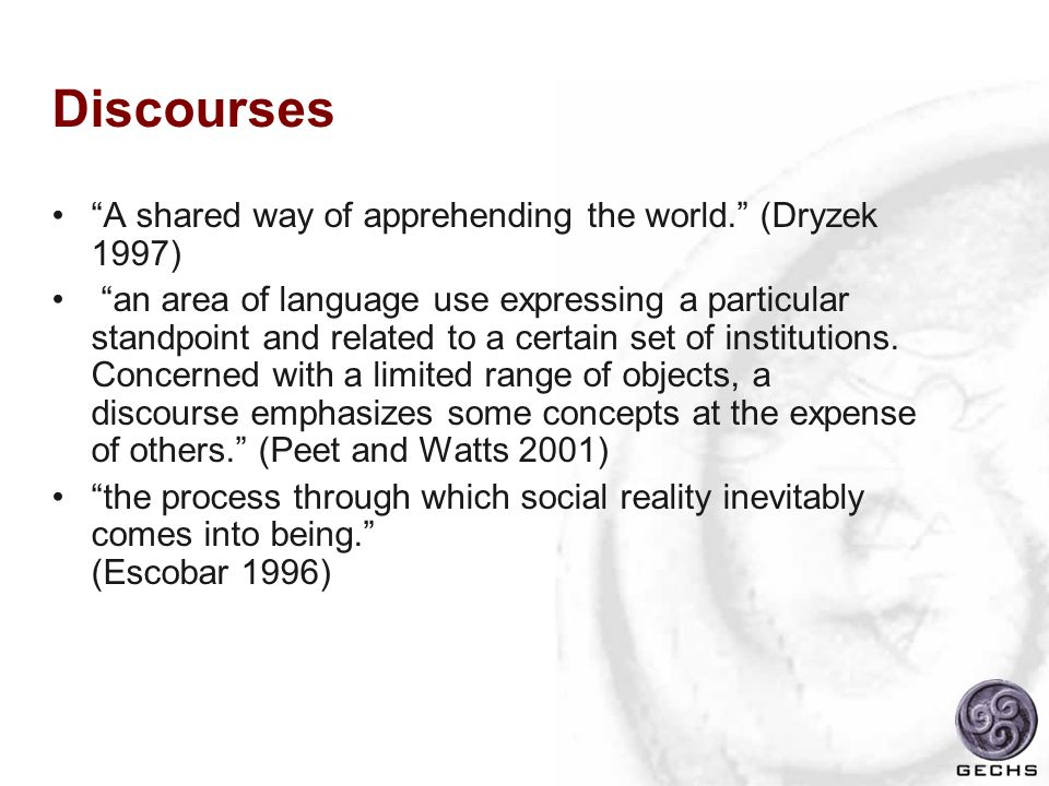 Discourses A shared way of apprehending the world. (Dryzek 1997)