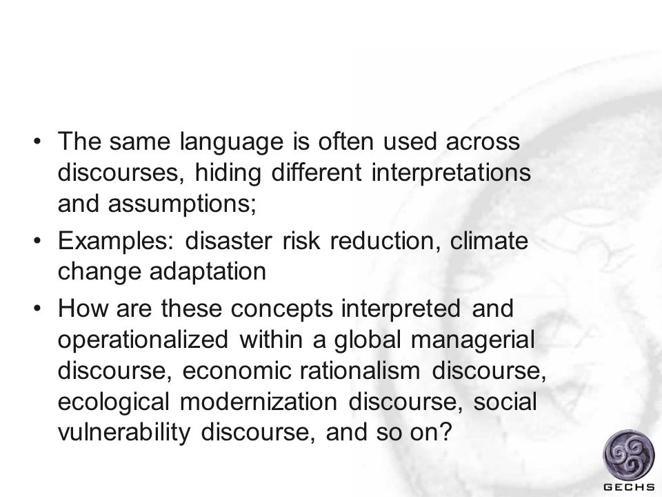 The same language is often used across discourses, hiding different interpretations and assumptions;