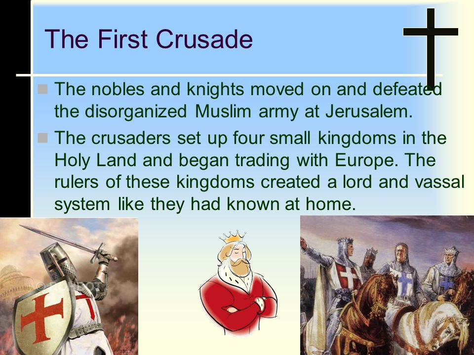 The First Crusade The nobles and knights moved on and defeated the disorganized Muslim army at Jerusalem.