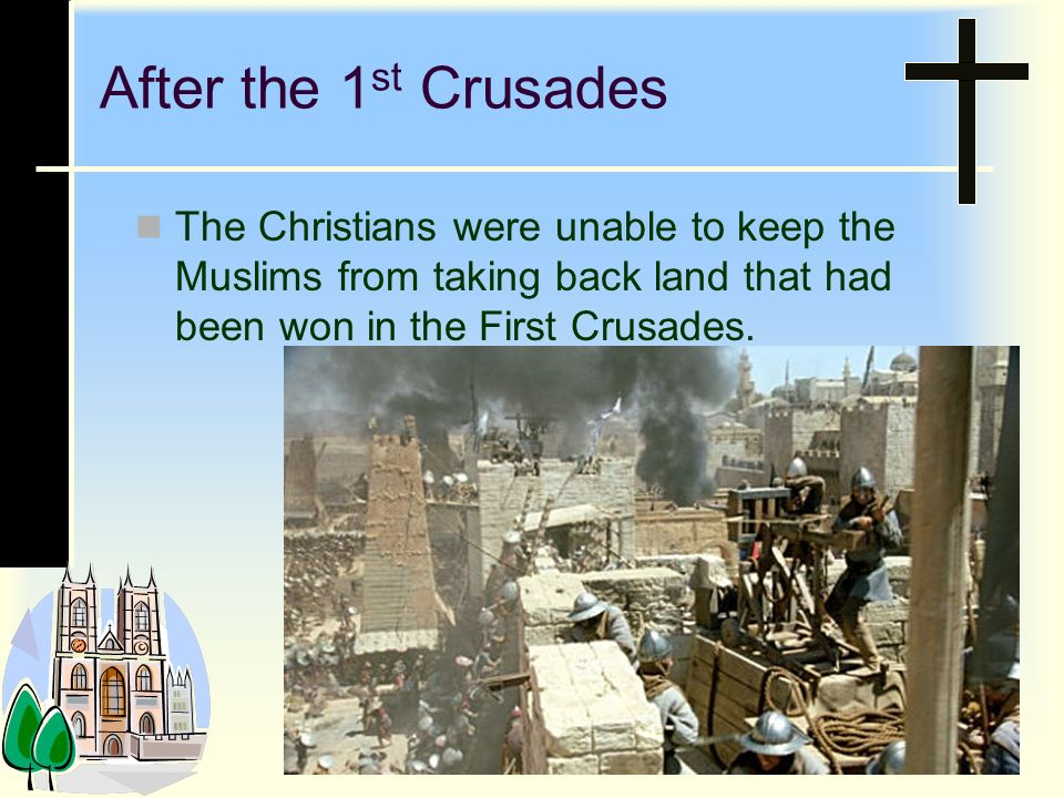 After the 1st Crusades The Christians were unable to keep the Muslims from taking back land that had been won in the First Crusades.