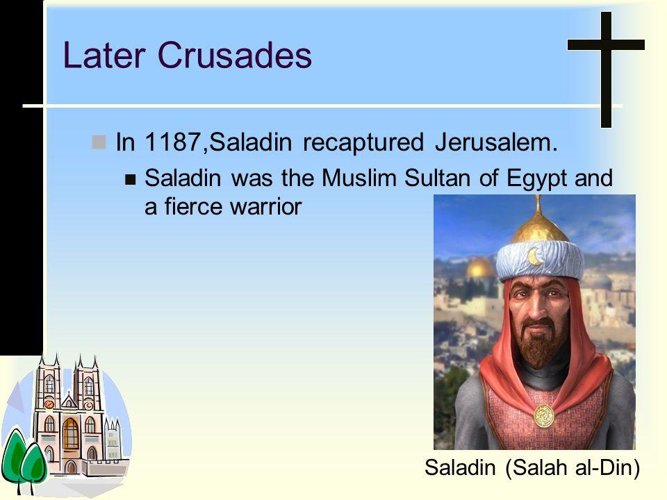 Later Crusades In 1187,Saladin recaptured Jerusalem.