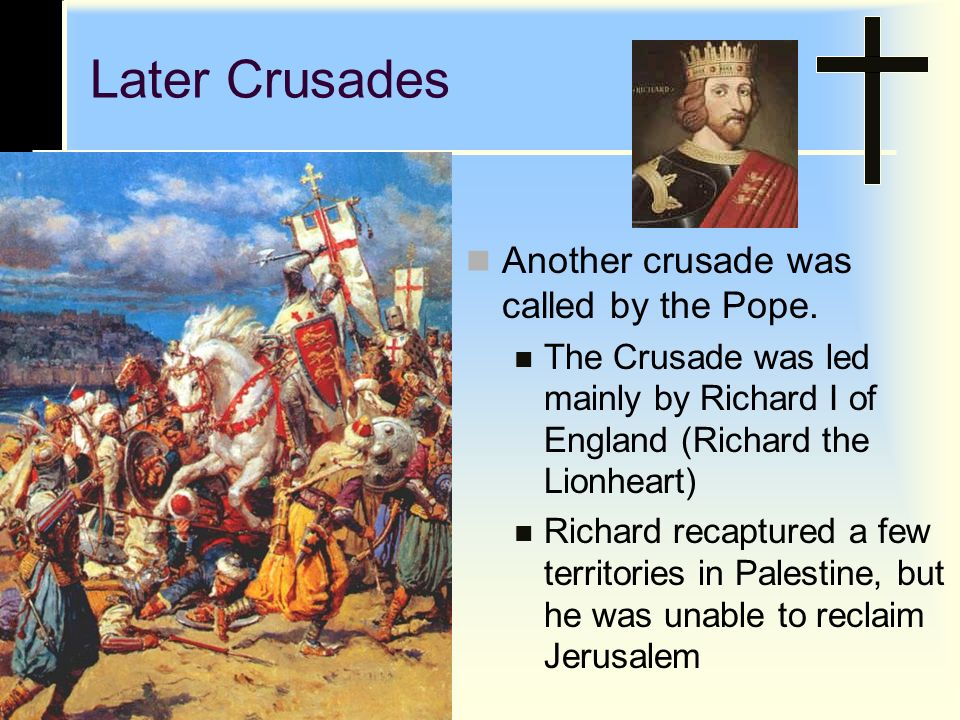 Later Crusades Another crusade was called by the Pope.
