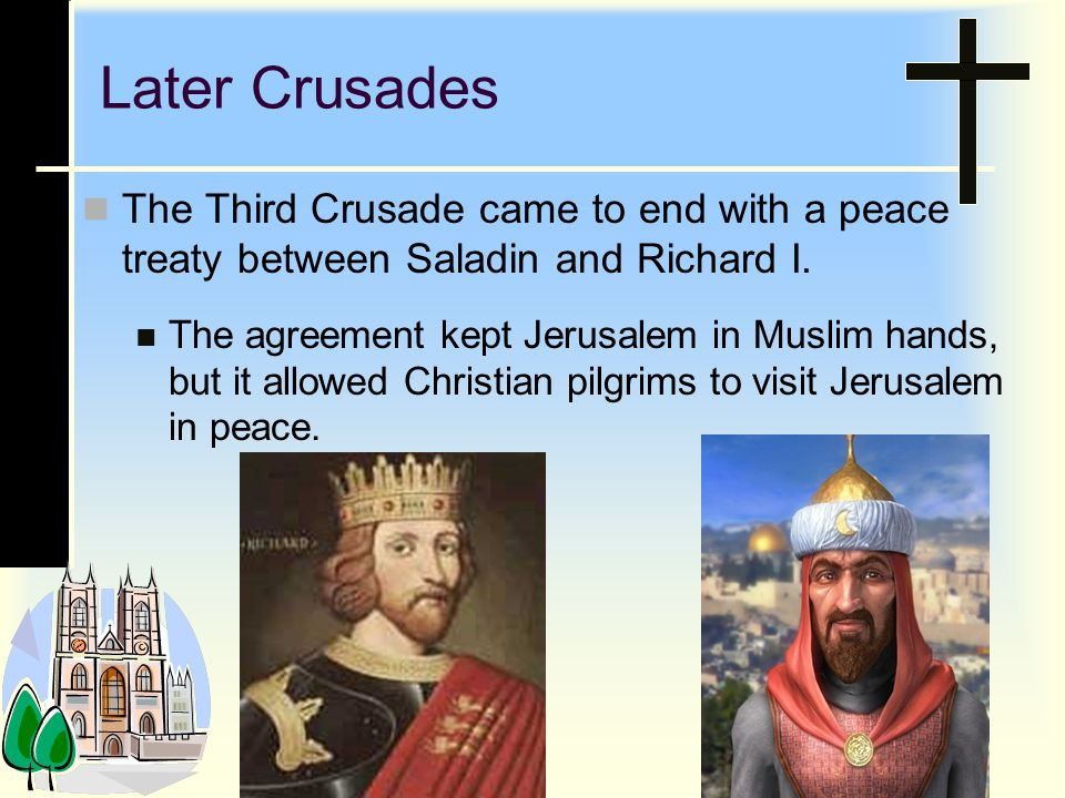 Later Crusades The Third Crusade came to end with a peace treaty between Saladin and Richard I.