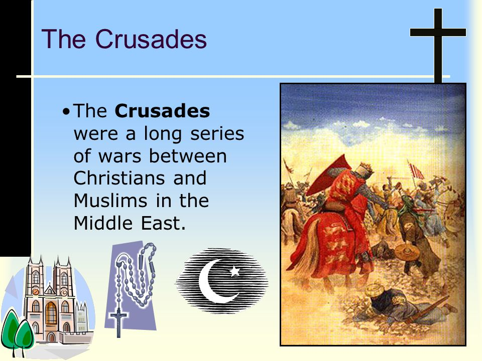 The Crusades The Crusades were a long series of wars between Christians and Muslims in the Middle East.
