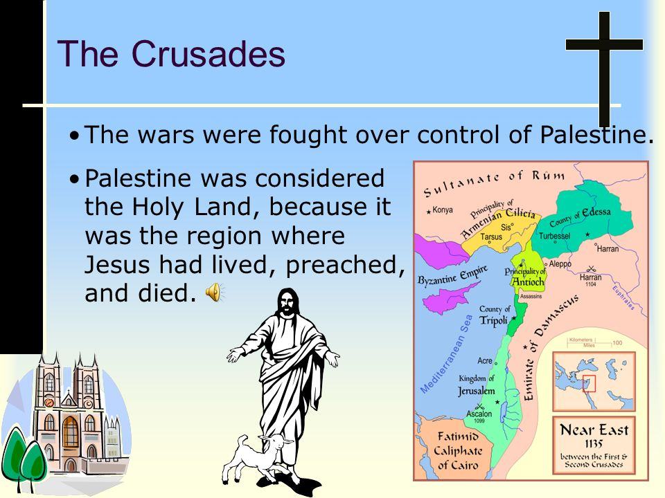 The Crusades The wars were fought over control of Palestine.