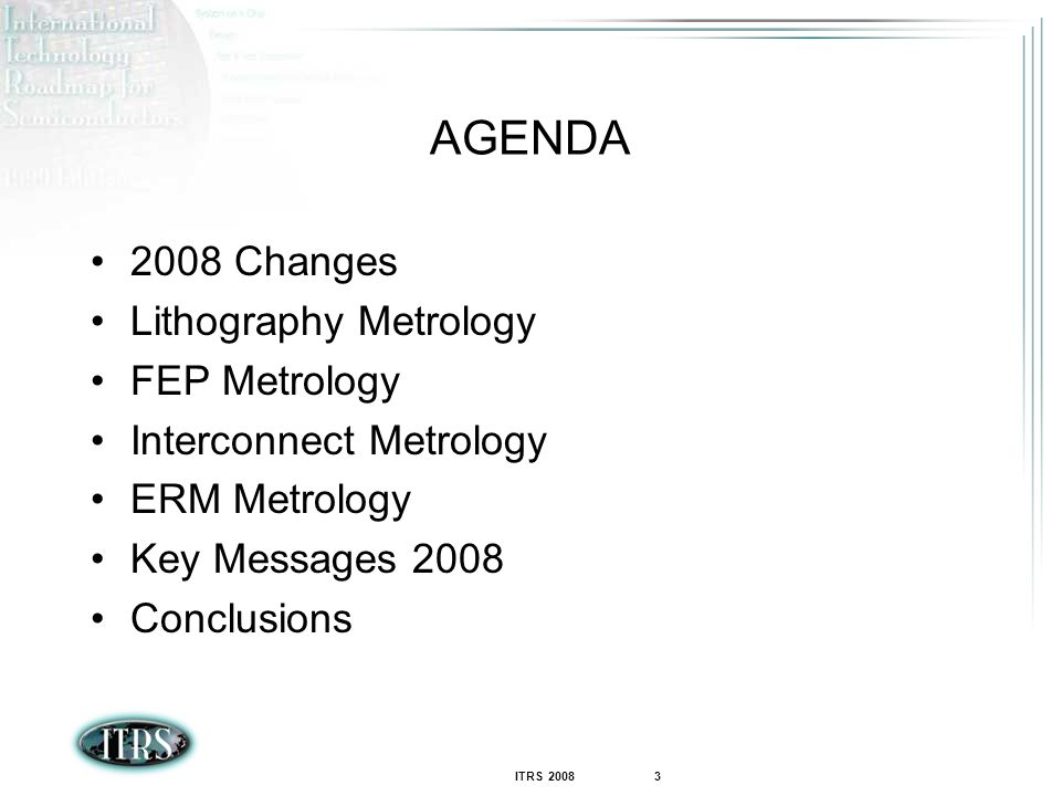 AGENDA 2008 Changes Lithography Metrology FEP Metrology
