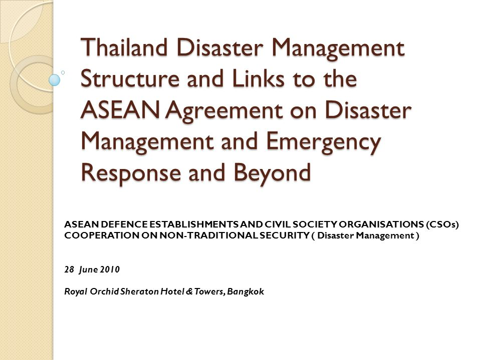 Thailand Disaster Management Structure and Links to the ASEAN Agreement on Disaster Management and Emergency Response and Beyond