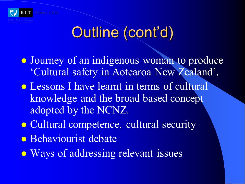 Outline (cont'd) Journey of an indigenous woman to produce 'Cultural safety in Aotearoa New Zealand'.