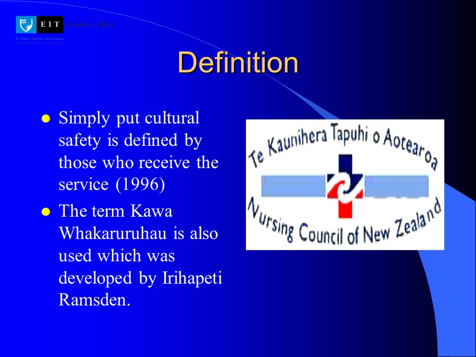 Definition Simply put cultural safety is defined by those who receive the service (1996)
