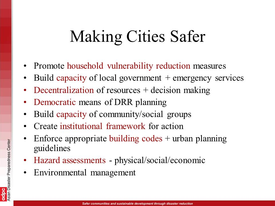 Making Cities Safer Promote household vulnerability reduction measures