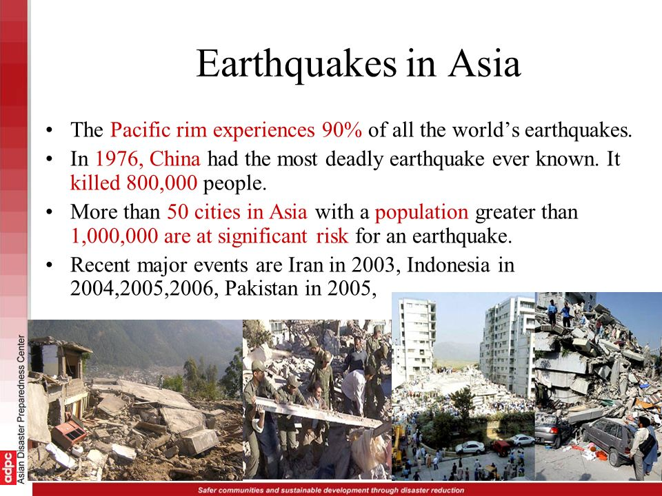 Earthquakes in Asia The Pacific rim experiences 90% of all the world's earthquakes.