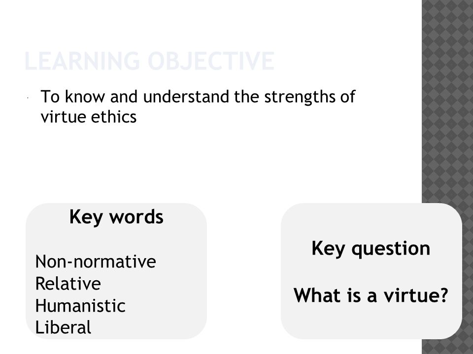 """virtue ethics is relative Virtue ethics eschews both consequences and simple duties as the fundamental basis of ethics, in favor of the development of inherently """"moral"""" character traits objectivist ethical egoism is a particular ethical theory that defies all three of these categorizations."""