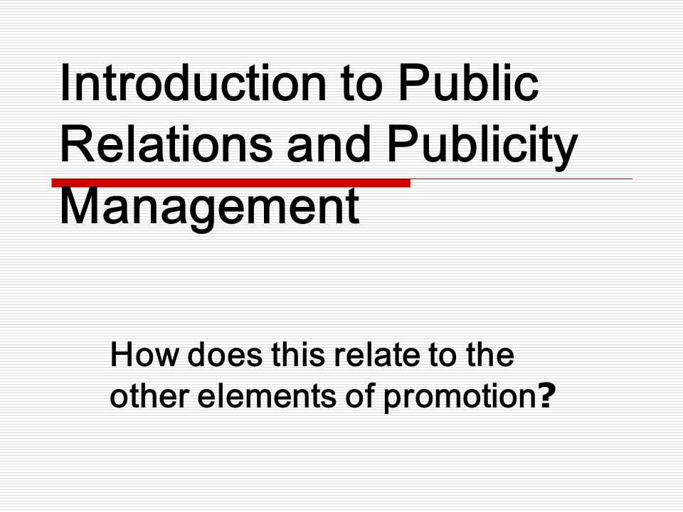 introduction to public relation Introduction & brief history:definitions of public relations fundamentals of public relations mass communication public administration.