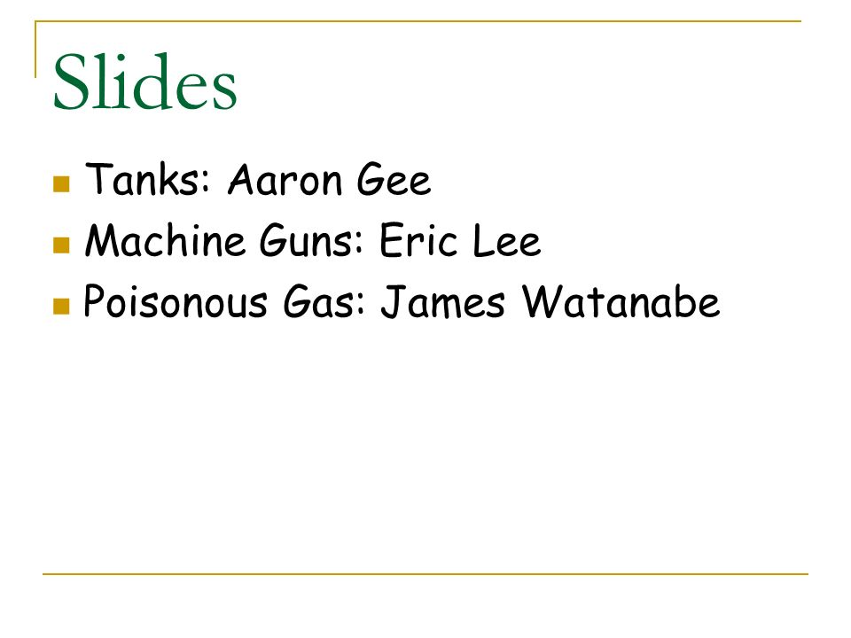 Slides Tanks: Aaron Gee Machine Guns: Eric Lee