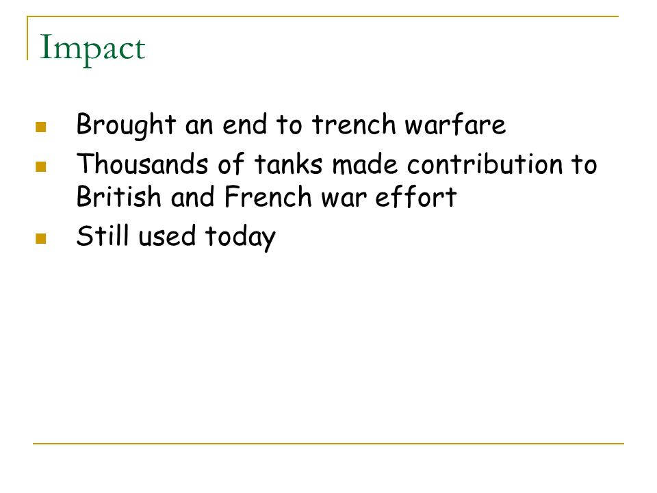 Impact Brought an end to trench warfare