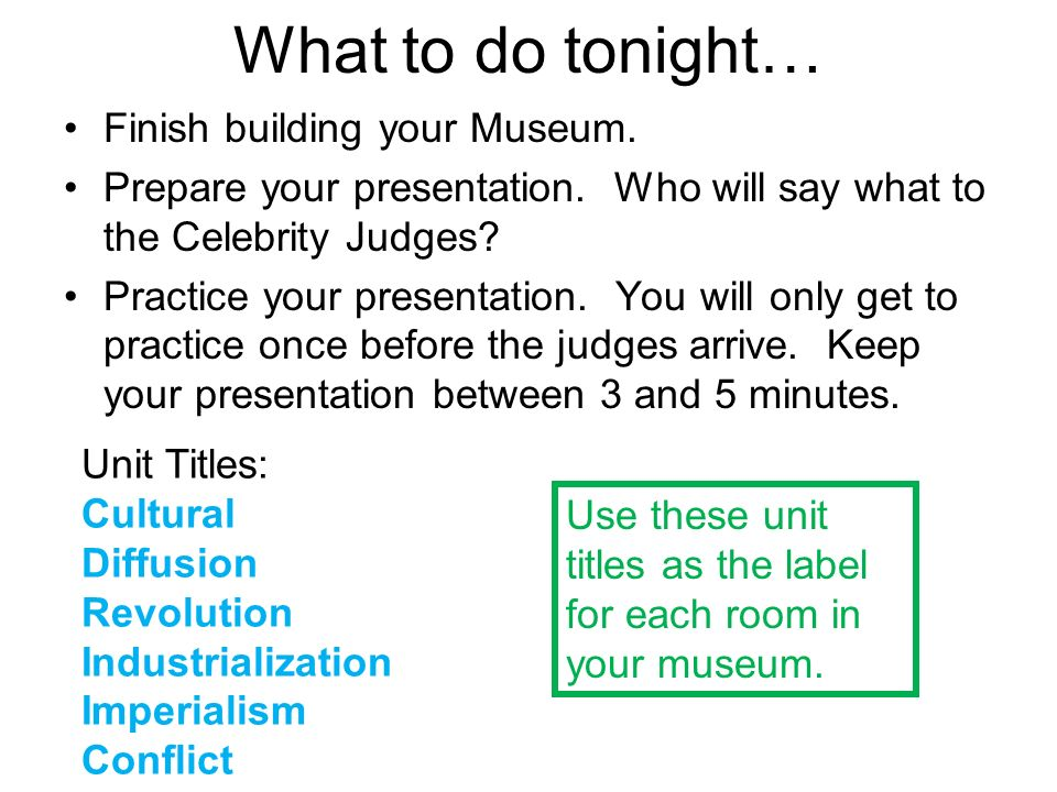 What to do tonight… Finish building your Museum.