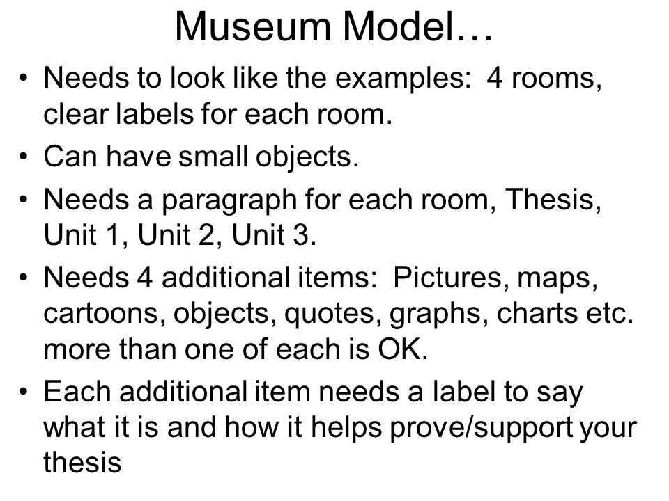 Museum Model… Needs to look like the examples: 4 rooms, clear labels for each room. Can have small objects.
