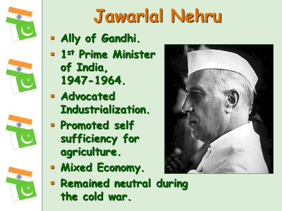 Jawarlal Nehru Ally of Gandhi. 1st Prime Minister of India, 1947-1964.