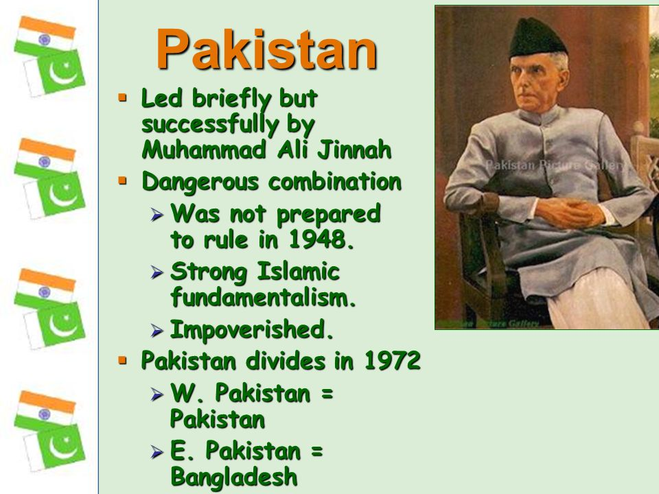 Pakistan Led briefly but successfully by Muhammad Ali Jinnah