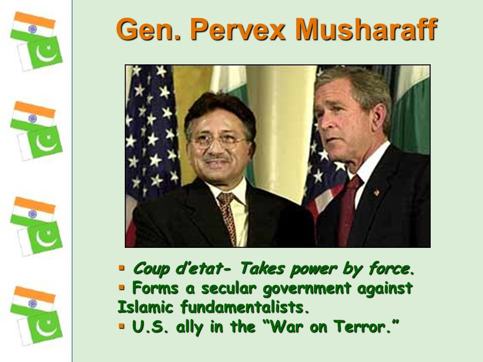 Gen. Pervex Musharaff Coup d'etat- Takes power by force.