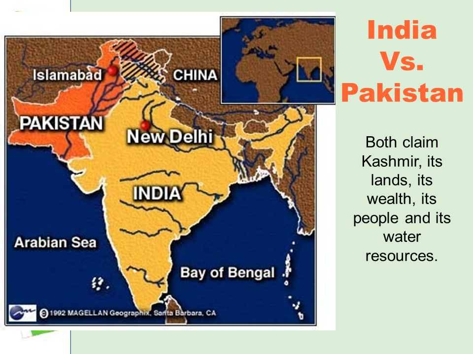 India Vs. Pakistan Both claim Kashmir, its lands, its wealth, its people and its water resources.