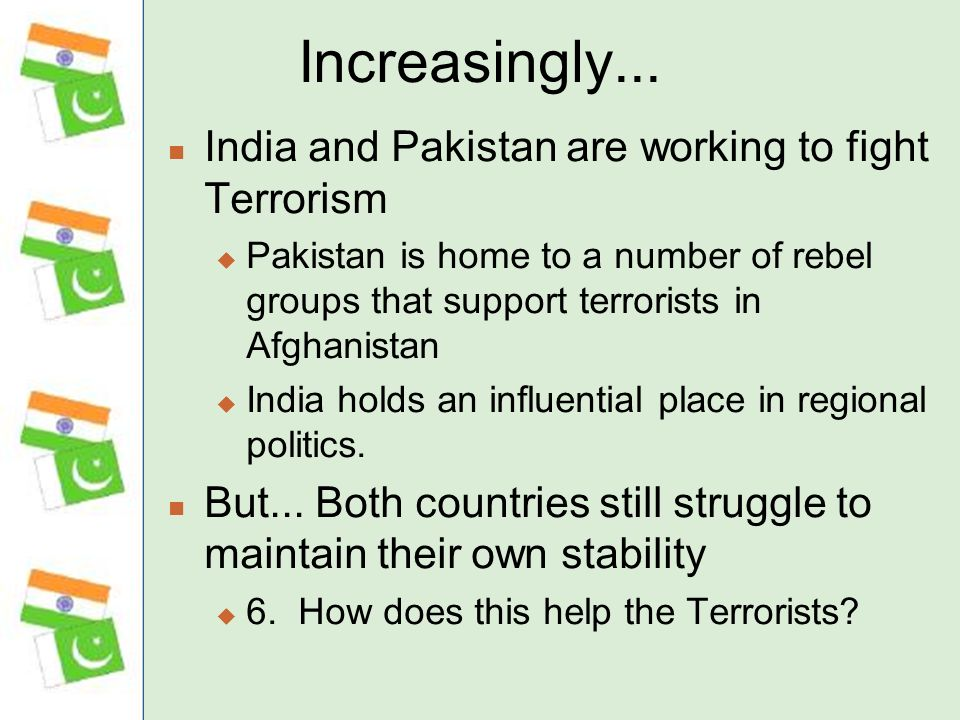 Increasingly... India and Pakistan are working to fight Terrorism