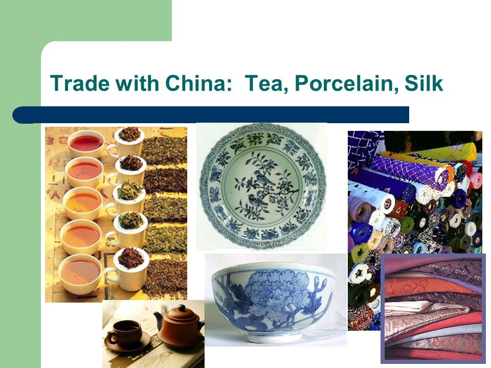 Trade with China: Tea, Porcelain, Silk