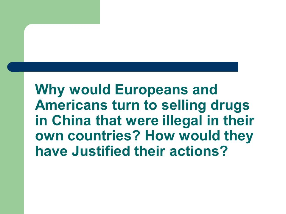 Why would Europeans and Americans turn to selling drugs in China that were illegal in their own countries.
