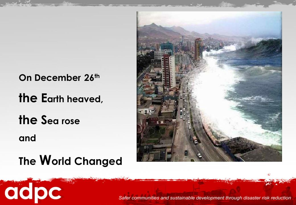 On December 26th the Earth heaved, the Sea rose and The World Changed