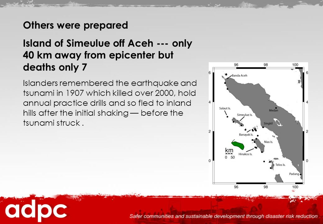 Others were prepared Island of Simeulue off Aceh --- only 40 km away from epicenter but deaths only 7.