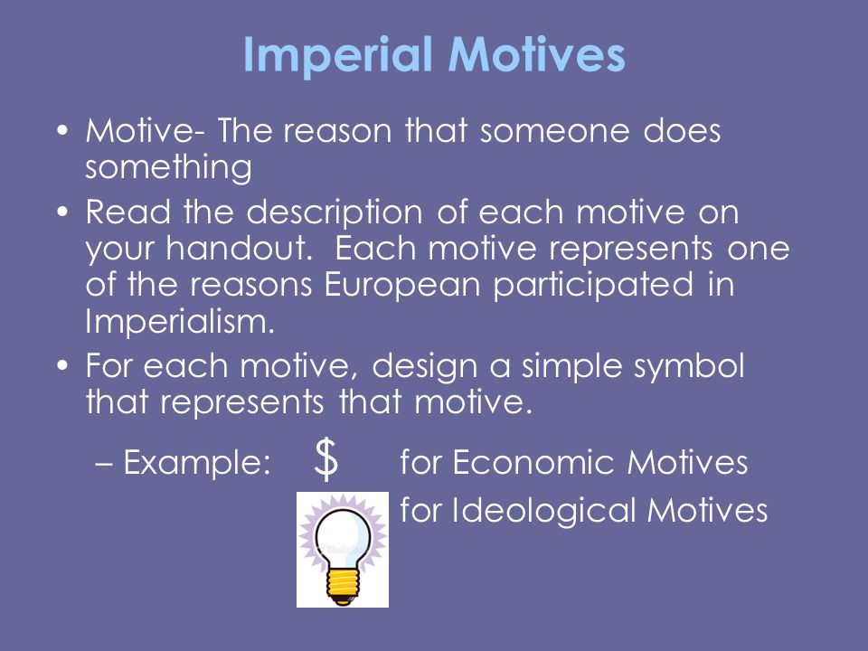 Imperial Motives Motive- The reason that someone does something