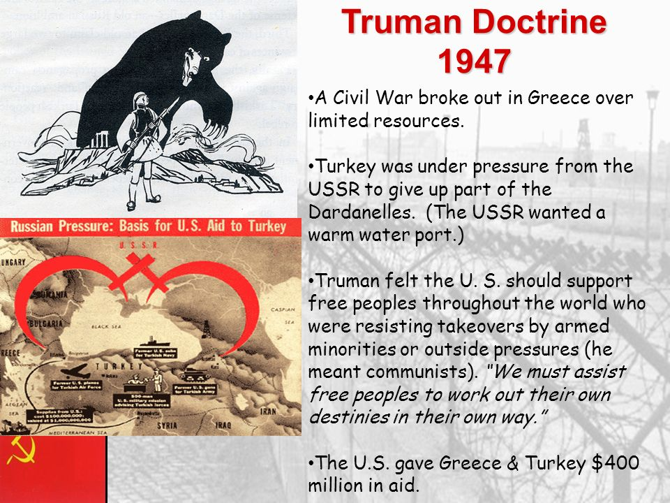 Truman Doctrine 1947 A Civil War broke out in Greece over limited resources.